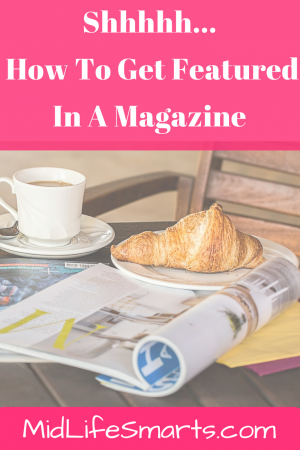 How to Get Featured in A Magazine | MidLifeSmarts.com #PR #Promote #Publicity #BloggerTips